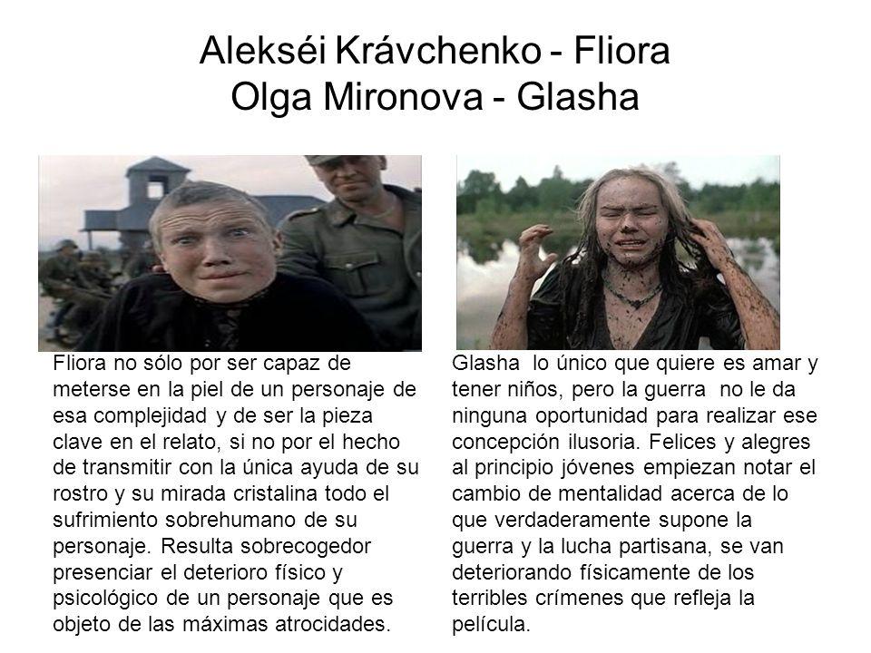 Alekséi Krávchenko - Fliora Olga Mironova - Glasha Fliora no sólo por ser capaz de meterse en la piel de un personaje de esa complejidad y de ser la p