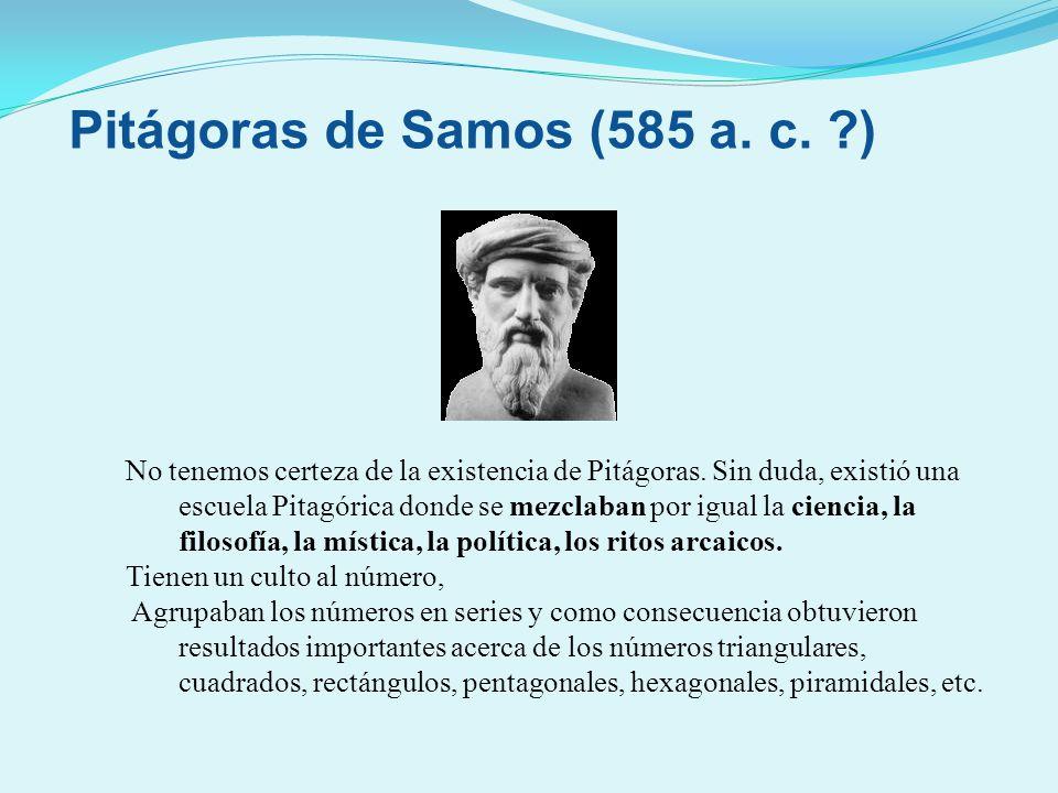 No tenemos certeza de la existencia de Pitágoras. Sin duda, existió una escuela Pitagórica donde se mezclaban por igual la ciencia, la filosofía, la m
