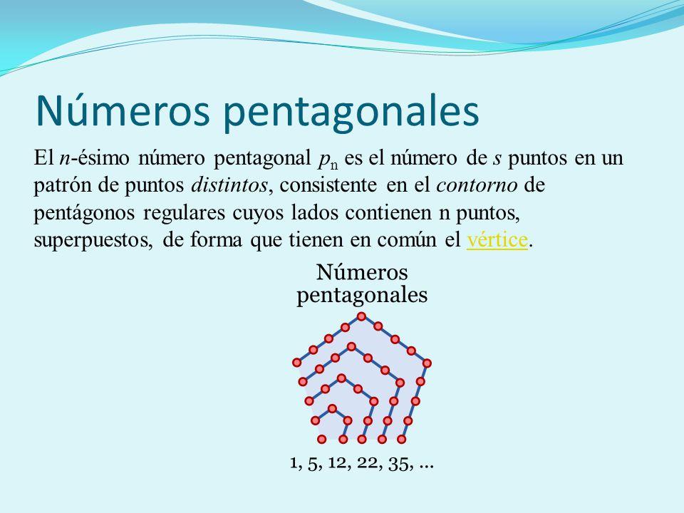 Números pentagonales El n-ésimo número pentagonal p n es el número de s puntos en un patrón de puntos distintos, consistente en el contorno de pentágo