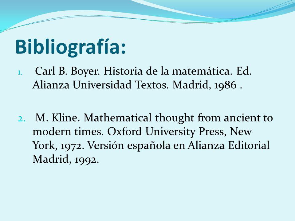 Bibliografía: 1. Carl B. Boyer. Historia de la matemática. Ed. Alianza Universidad Textos. Madrid, 1986. 2. M. Kline. Mathematical thought from ancien