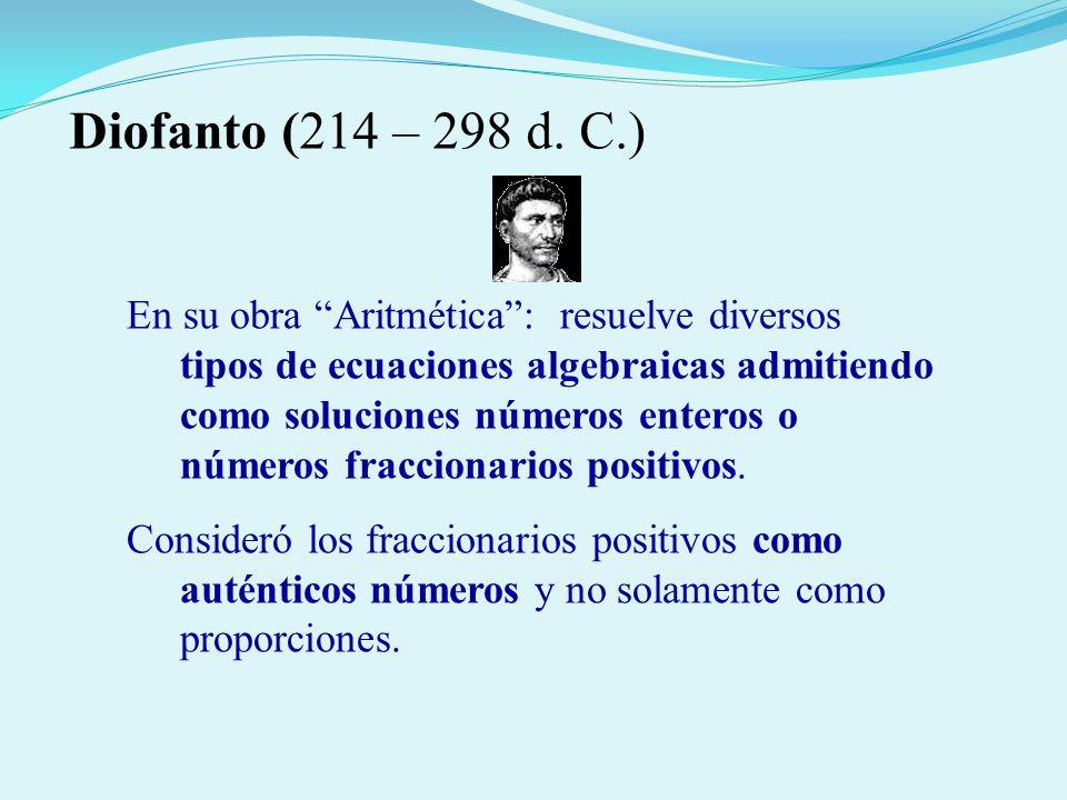 En su obra Aritmética: resuelve diversos tipos de ecuaciones algebraicas admitiendo como soluciones números enteros o números fraccionarios positivos.