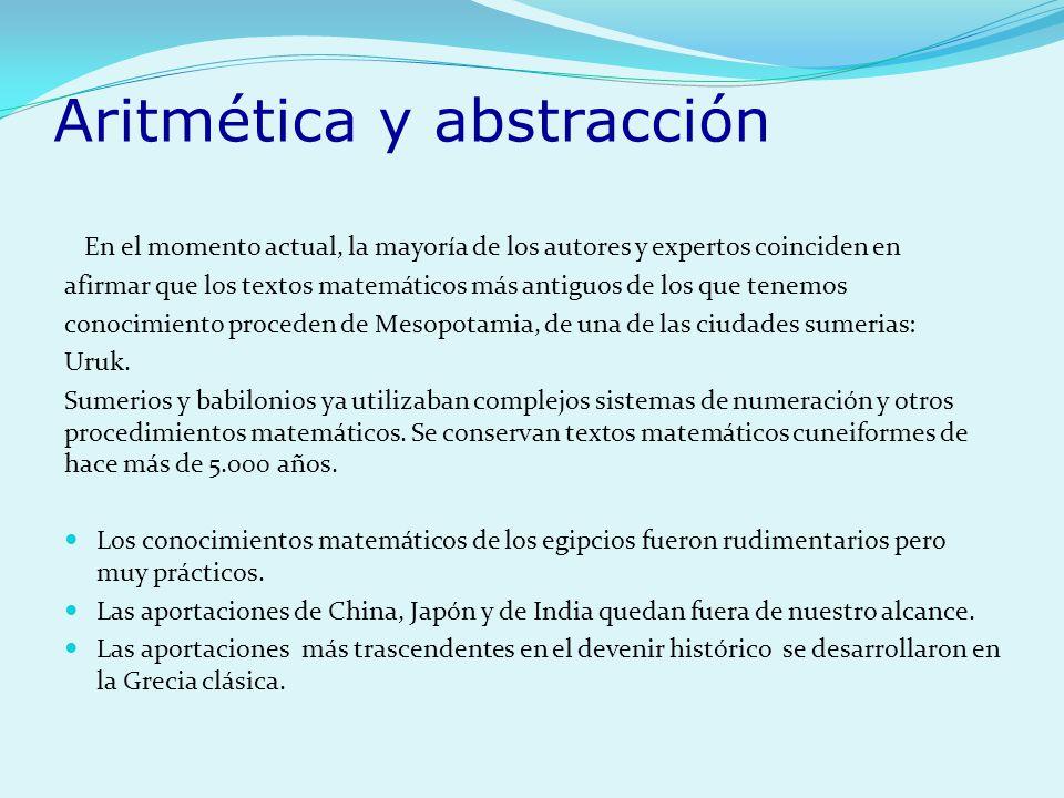 Aritmética y abstracción En el momento actual, la mayoría de los autores y expertos coinciden en afirmar que los textos matemáticos más antiguos de lo