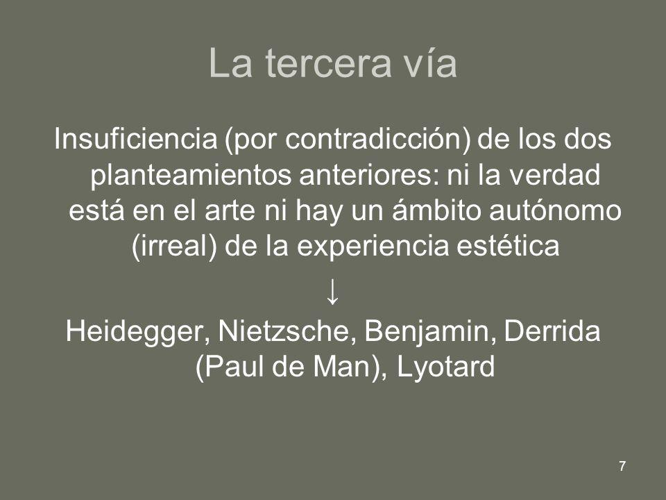 7 La tercera vía Insuficiencia (por contradicción) de los dos planteamientos anteriores: ni la verdad está en el arte ni hay un ámbito autónomo (irrea