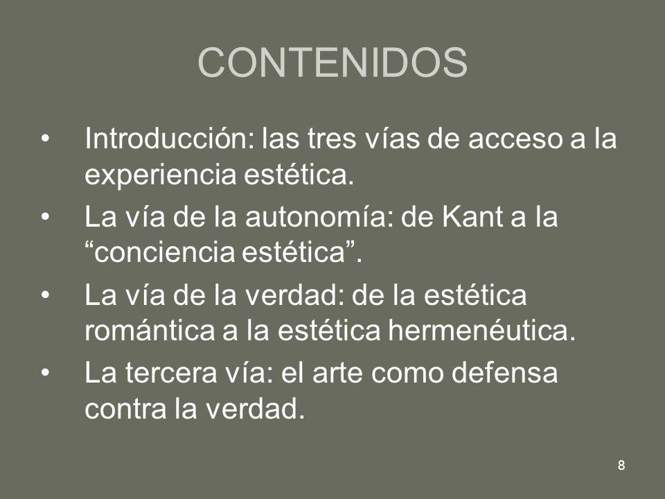8 CONTENIDOS Introducción: las tres vías de acceso a la experiencia estética. La vía de la autonomía: de Kant a la conciencia estética. La vía de la v