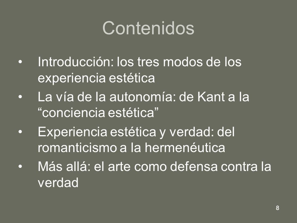 8 Contenidos Introducción: los tres modos de los experiencia estética La vía de la autonomía: de Kant a la conciencia estética Experiencia estética y