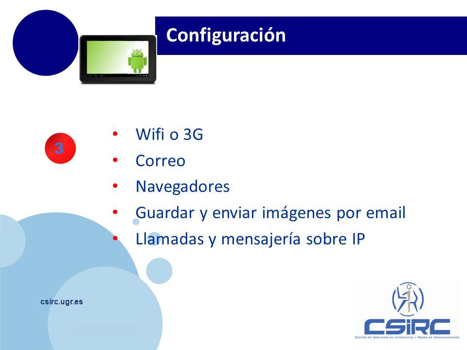 www.company.com csirc.ugr.es Configuración Wifi o 3G Correo Navegadores Guardar y enviar imágenes por email Llamadas y mensajería sobre IP 3