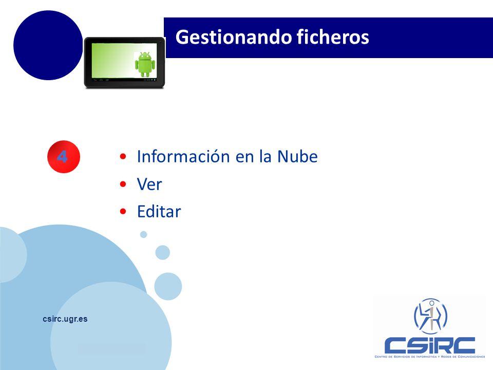 www.company.com csirc.ugr.es Gestionando ficheros Información en la Nube Ver Editar 4