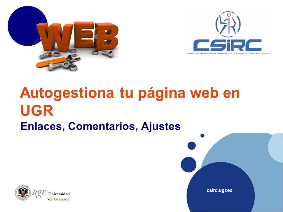 csirc.ugr.es Autogestiona tu página web en UGR Enlaces, Comentarios, Ajustes
