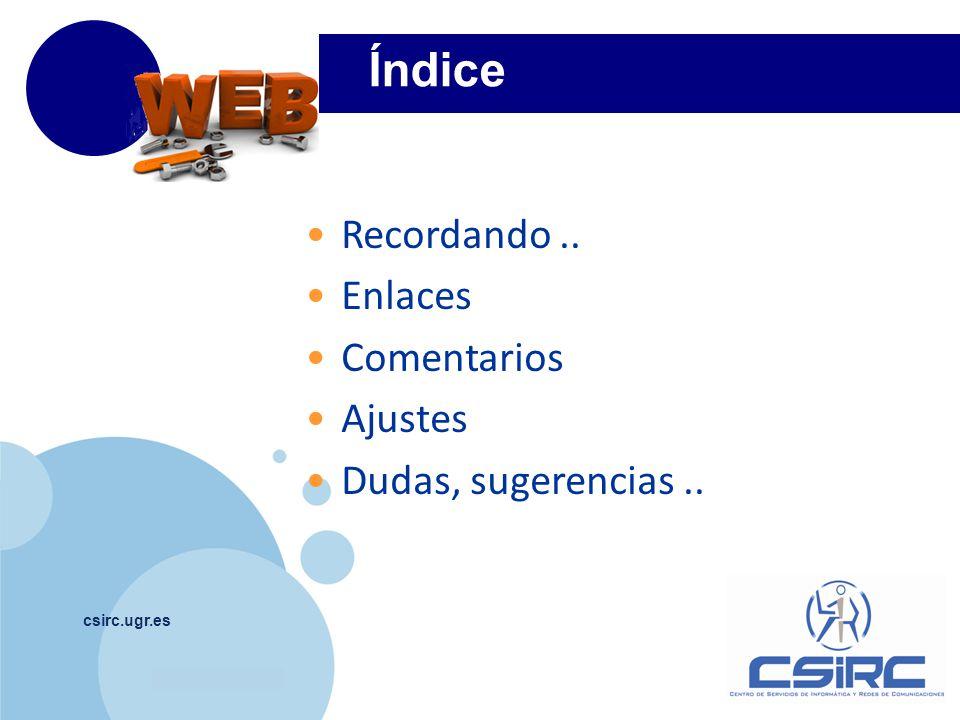 www.company.com Índice csirc.ugr.es Recordando.. Enlaces Comentarios Ajustes Dudas, sugerencias..