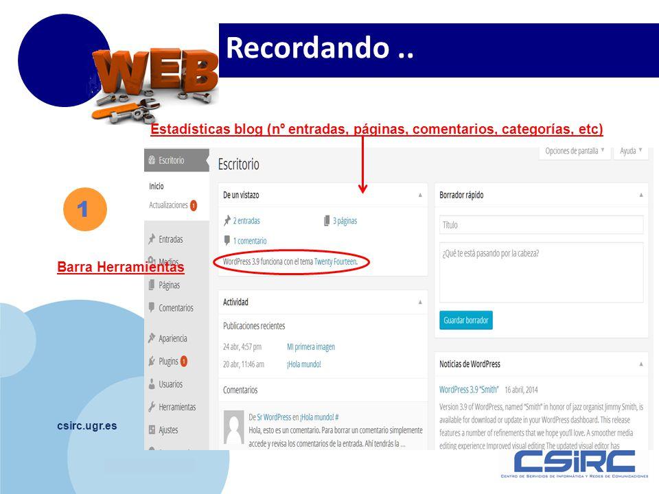 www.company.com csirc.ugr.es 1 Recordando.. Estadísticas blog (nº entradas, páginas, comentarios, categorías, etc) Barra Herramientas