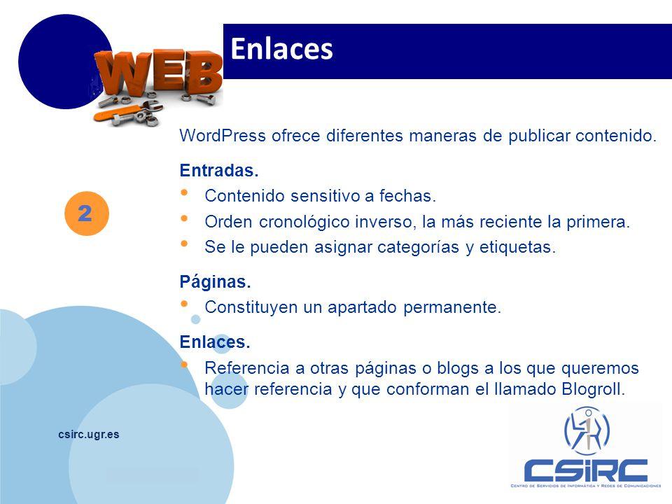 www.company.com csirc.ugr.es 2 Enlaces WordPress ofrece diferentes maneras de publicar contenido. Entradas. Contenido sensitivo a fechas. Orden cronol