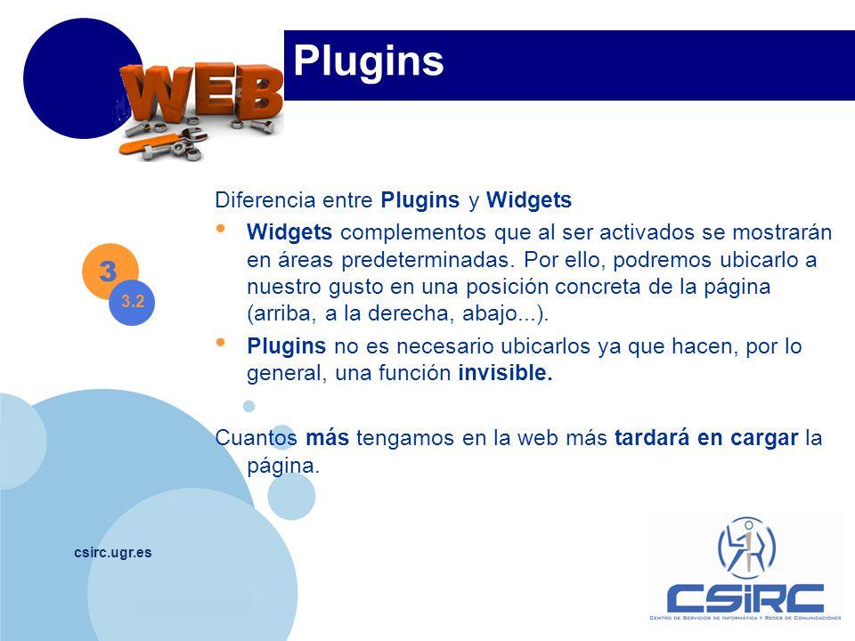 www.company.com csirc.ugr.es Plugins Diferencia entre Plugins y Widgets Widgets complementos que al ser activados se mostrarán en áreas predeterminadas.