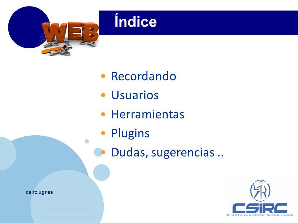 www.company.com Índice csirc.ugr.es Recordando Usuarios Herramientas Plugins Dudas, sugerencias..