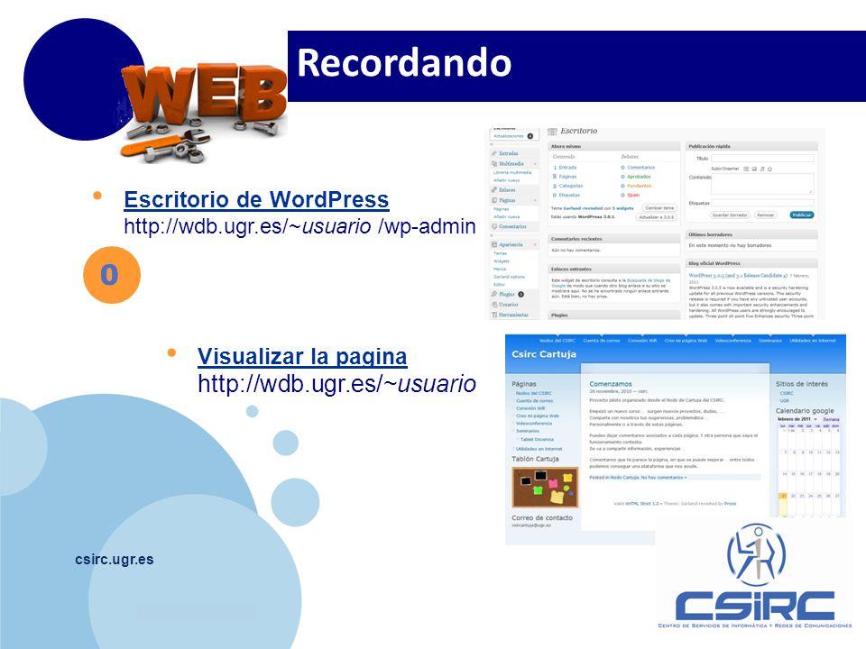 www.company.com csirc.ugr.es 0 Escritorio de WordPress http://wdb.ugr.es/~usuario /wp-admin Visualizar la pagina http://wdb.ugr.es/~usuario Recordando