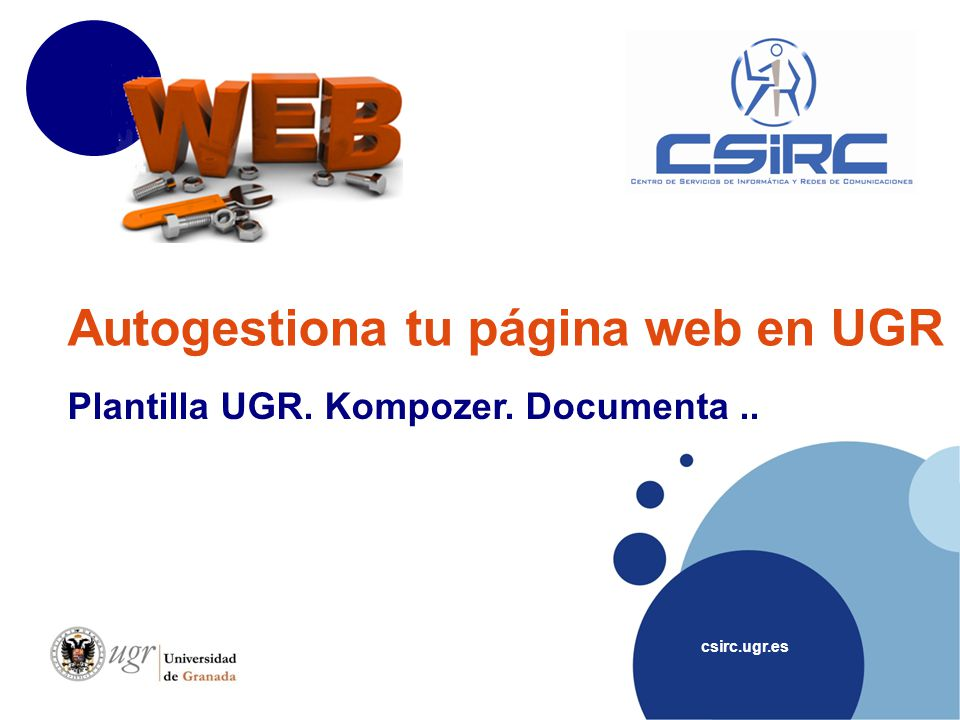 csirc.ugr.es Plantilla UGR. Kompozer. Documenta.. Autogestiona tu página web en UGR