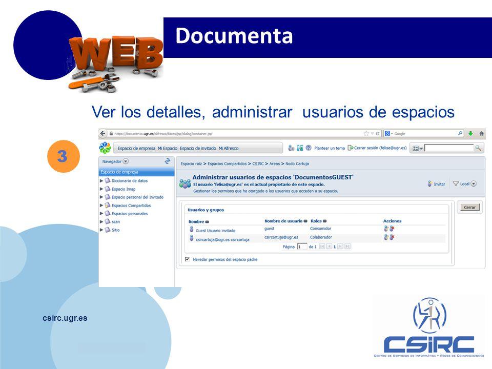 www.company.com csirc.ugr.es 3 Documenta Ver los detalles, administrar usuarios de espacios