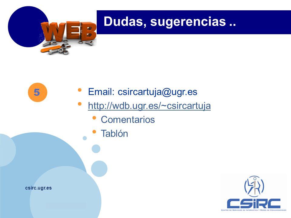 www.company.com csirc.ugr.es 5 Dudas, sugerencias.. Email: csircartuja@ugr.es http://wdb.ugr.es/~csircartuja Comentarios Tablón