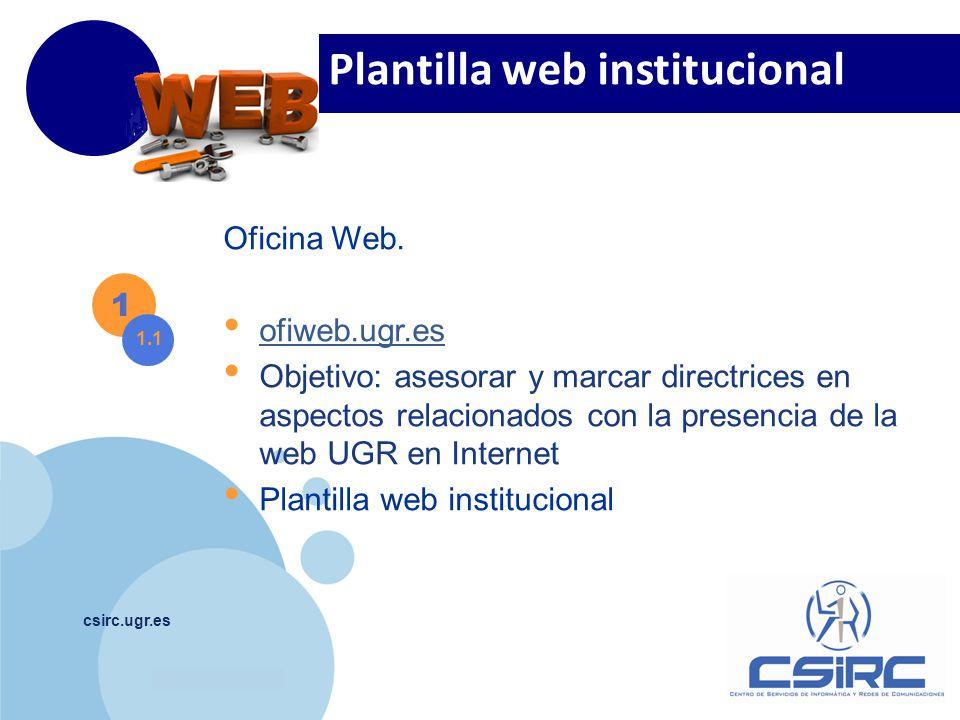 www.company.com csirc.ugr.es 1 1.1 Oficina Web. ofiweb.ugr.es Objetivo: asesorar y marcar directrices en aspectos relacionados con la presencia de la