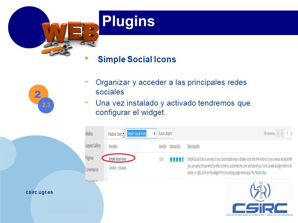 www.company.com csirc.ugr.es Plugins 2 2.3 Simple Social Icons - Organizar y acceder a las principales redes sociales - Una vez instalado y activado tendremos que configurar el widget.
