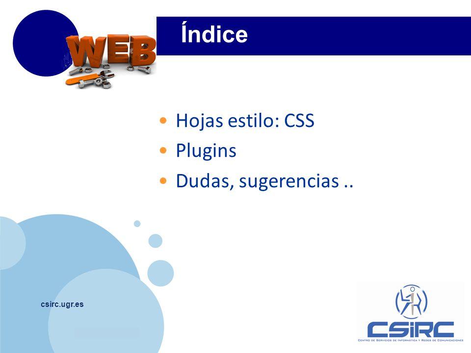 www.company.com Índice csirc.ugr.es Hojas estilo: CSS Plugins Dudas, sugerencias..