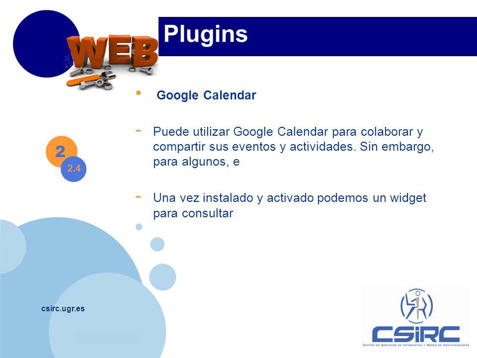 www.company.com csirc.ugr.es Plugins 2 2.4 Google Calendar - Puede utilizar Google Calendar para colaborar y compartir sus eventos y actividades.