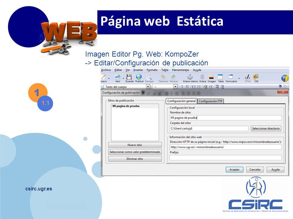 www.company.com csirc.ugr.es 1 1.1 Página web Estática Imagen Editor Pg. Web: KompoZer -> Editar/Configuración de publicación