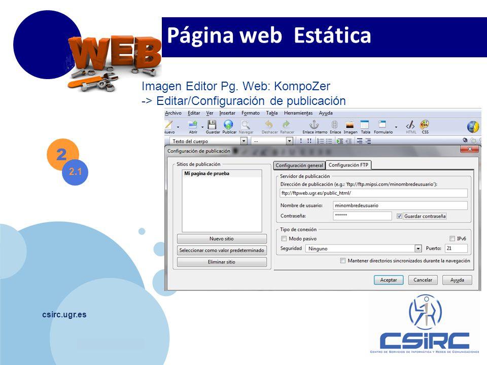 www.company.com csirc.ugr.es 2 2.1 Página web Estática Imagen Editor Pg. Web: KompoZer -> Editar/Configuración de publicación