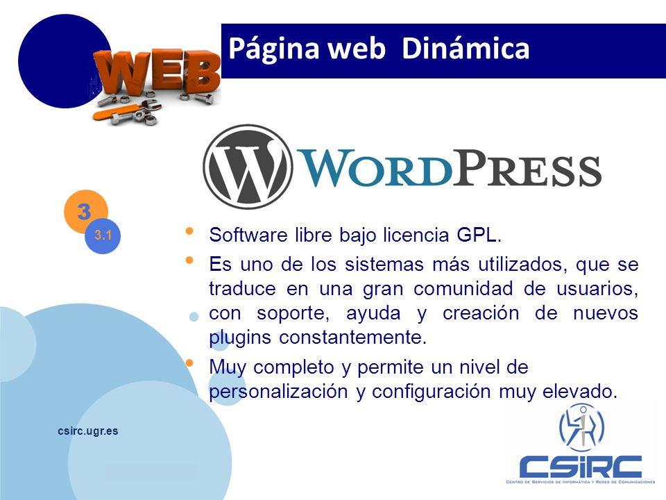 www.company.com csirc.ugr.es 3 Página web Dinámica 3.1 Software libre bajo licencia GPL. Es uno de los sistemas más utilizados, que se traduce en una