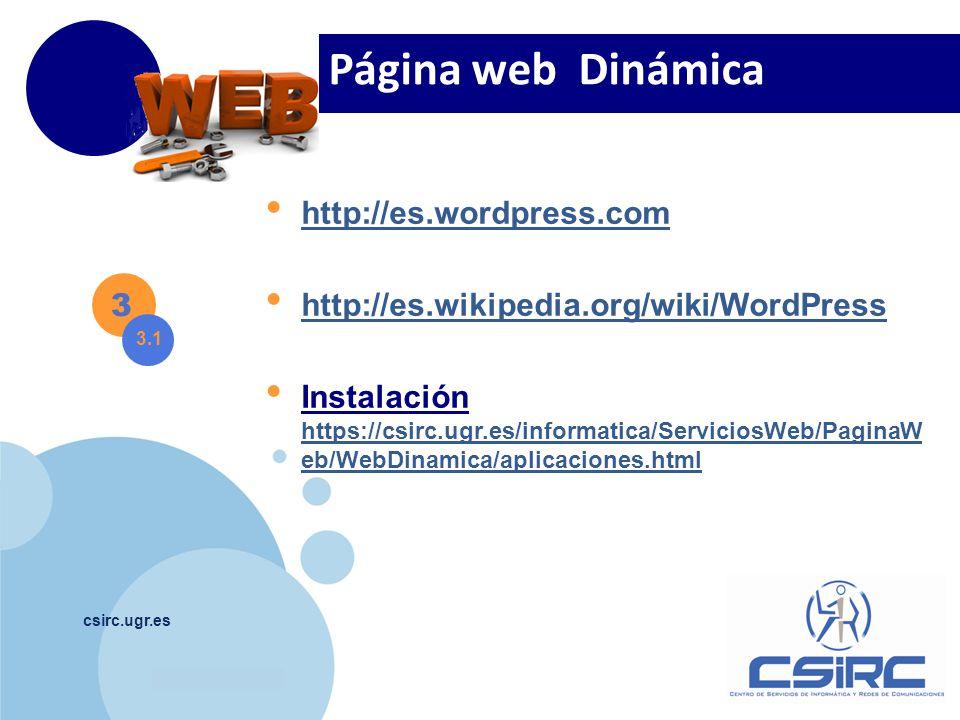 www.company.com csirc.ugr.es 3 Página web Dinámica 3.1 http://es.wordpress.com http://es.wikipedia.org/wiki/WordPress Instalación https://csirc.ugr.es/informatica/ServiciosWeb/PaginaW eb/WebDinamica/aplicaciones.html https://csirc.ugr.es/informatica/ServiciosWeb/PaginaW eb/WebDinamica/aplicaciones.html