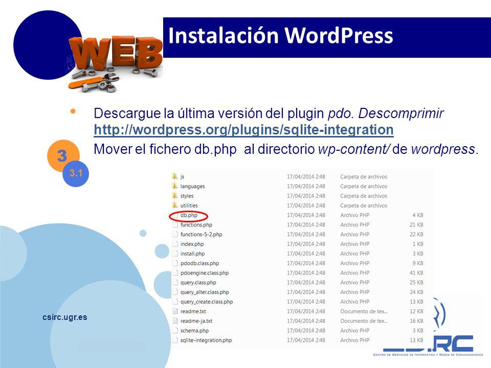 www.company.com csirc.ugr.es 3 3.1 Instalación WordPress Descargue la última versión del plugin pdo. Descomprimir http://wordpress.org/plugins/sqlite-