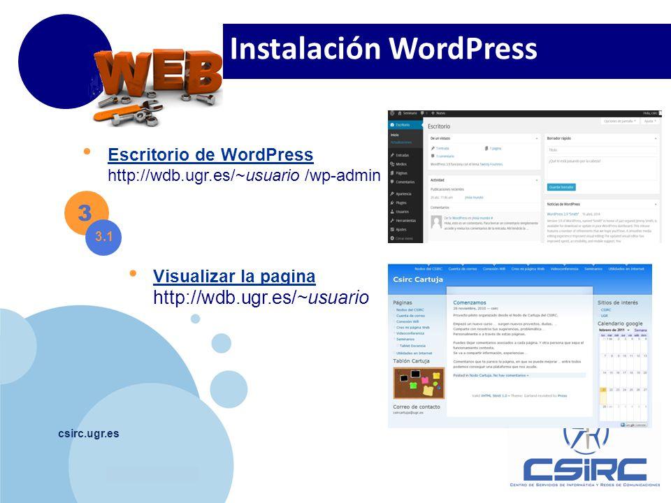 www.company.com csirc.ugr.es 3 3.1 Escritorio de WordPress http://wdb.ugr.es/~usuario /wp-admin Visualizar la pagina http://wdb.ugr.es/~usuario Instal