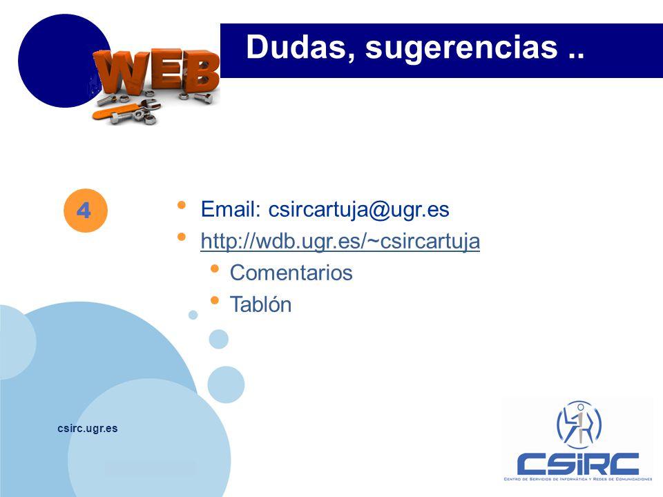 www.company.com csirc.ugr.es 4 Dudas, sugerencias.. Email: csircartuja@ugr.es http://wdb.ugr.es/~csircartuja Comentarios Tablón