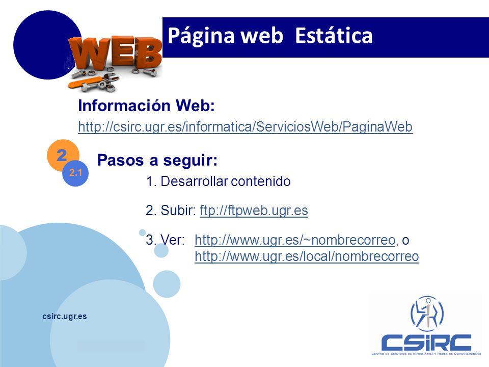 www.company.com csirc.ugr.es Pasos a seguir: 1. Desarrollar contenido 2. Subir: ftp://ftpweb.ugr.esftp://ftpweb.ugr.es 3. Ver:http://www.ugr.es/~nombr