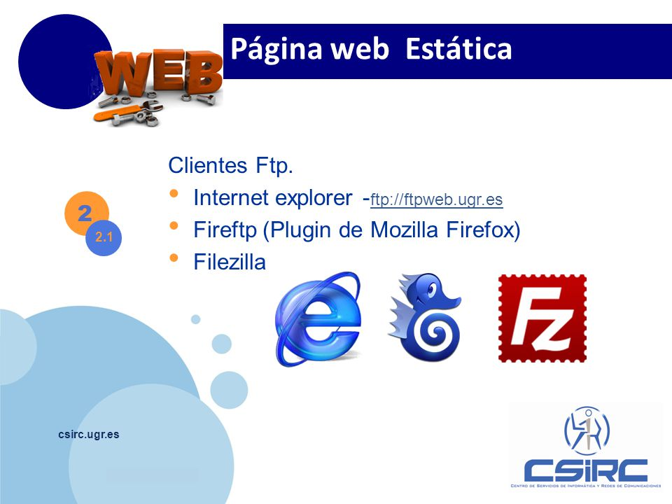 www.company.com csirc.ugr.es Clientes Ftp. Internet explorer - ftp://ftpweb.ugr.es ftp://ftpweb.ugr.es Fireftp (Plugin de Mozilla Firefox) Filezilla 2