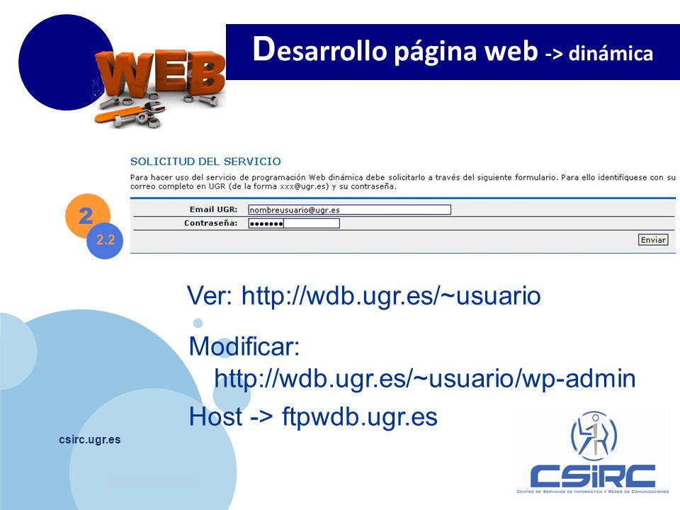 www.company.com csirc.ugr.es 2 2.2 Ver: http://wdb.ugr.es/~usuario D esarrollo página web -> dinámica Modificar: http://wdb.ugr.es/~usuario/wp-admin Host -> ftpwdb.ugr.es