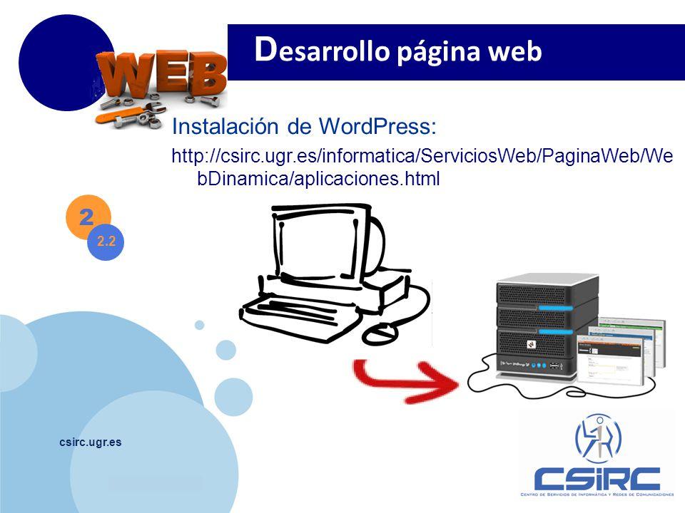 www.company.com csirc.ugr.es 2 2.2 D esarrollo página web Instalación de WordPress: http://csirc.ugr.es/informatica/ServiciosWeb/PaginaWeb/We bDinamica/aplicaciones.html