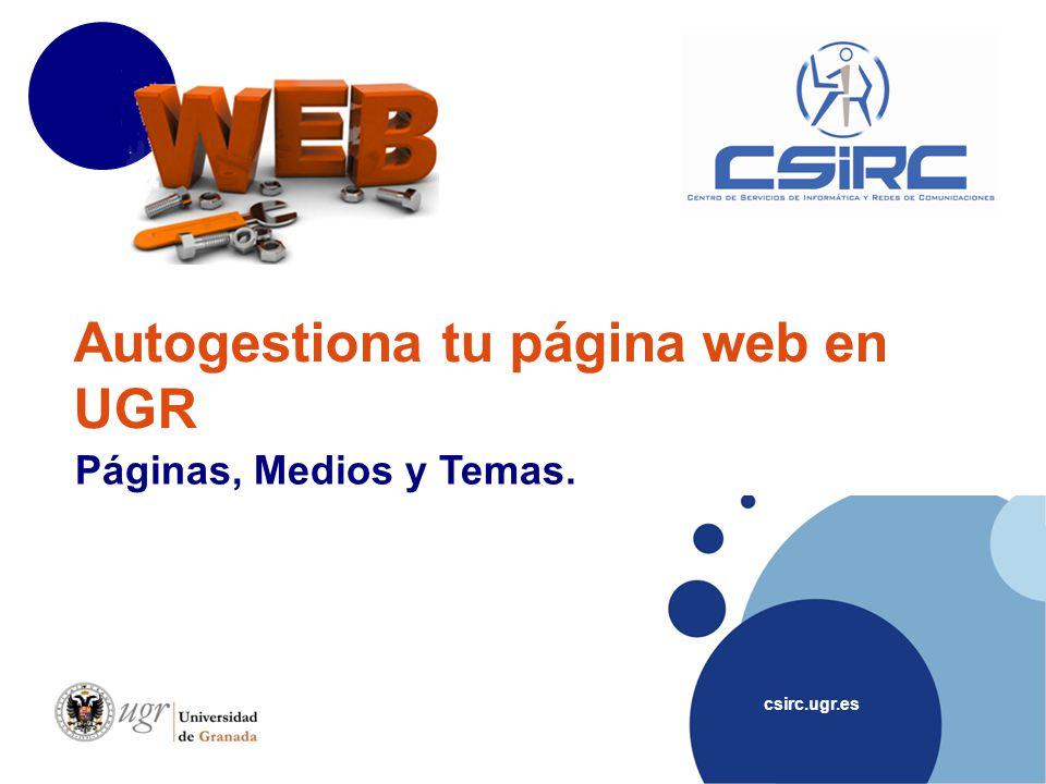 csirc.ugr.es Autogestiona tu página web en UGR Páginas, Medios y Temas.
