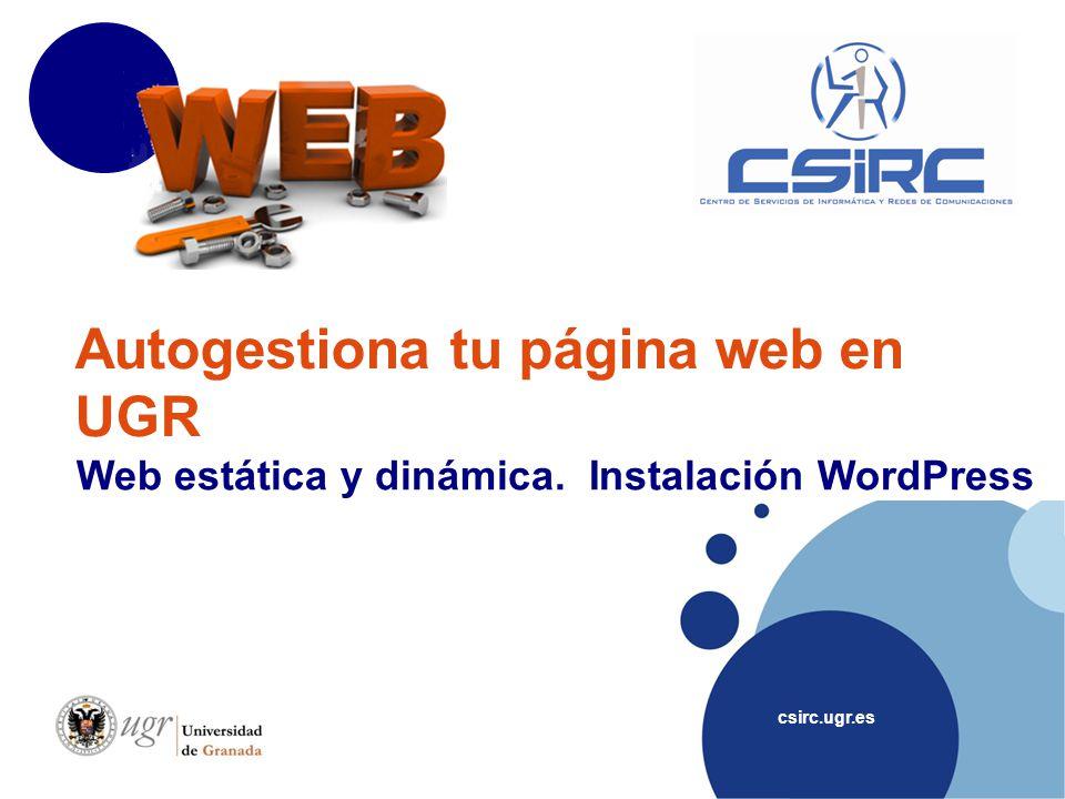 csirc.ugr.es Autogestiona tu página web en UGR Web estática y dinámica. Instalación WordPress