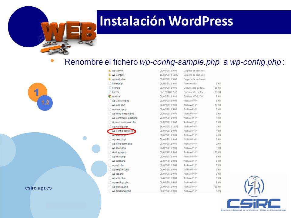 www.company.com csirc.ugr.es 1 1.2 Instalación WordPress Renombre el fichero wp-config-sample.php a wp-config.php :