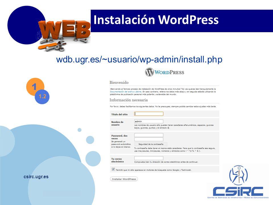 www.company.com csirc.ugr.es 1 1.2 wdb.ugr.es/~usuario/wp-admin/install.php Instalación WordPress