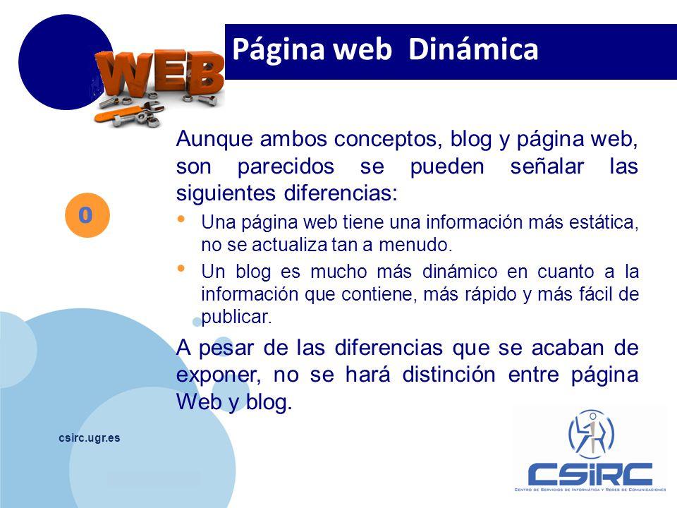 www.company.com csirc.ugr.es 0 Página web Dinámica Aunque ambos conceptos, blog y página web, son parecidos se pueden señalar las siguientes diferencias: Una página web tiene una información más estática, no se actualiza tan a menudo.