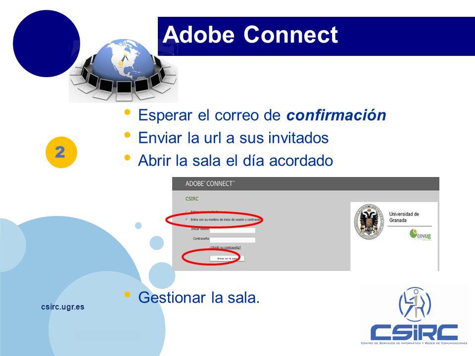 www.company.com Adobe Connect csirc.ugr.es Esperar el correo de confirmación Enviar la url a sus invitados Abrir la sala el día acordado Gestionar la sala.