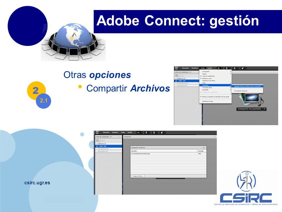 www.company.com csirc.ugr.es Otras opciones Compartir Archivos 2 Adobe Connect: gestión 2.1