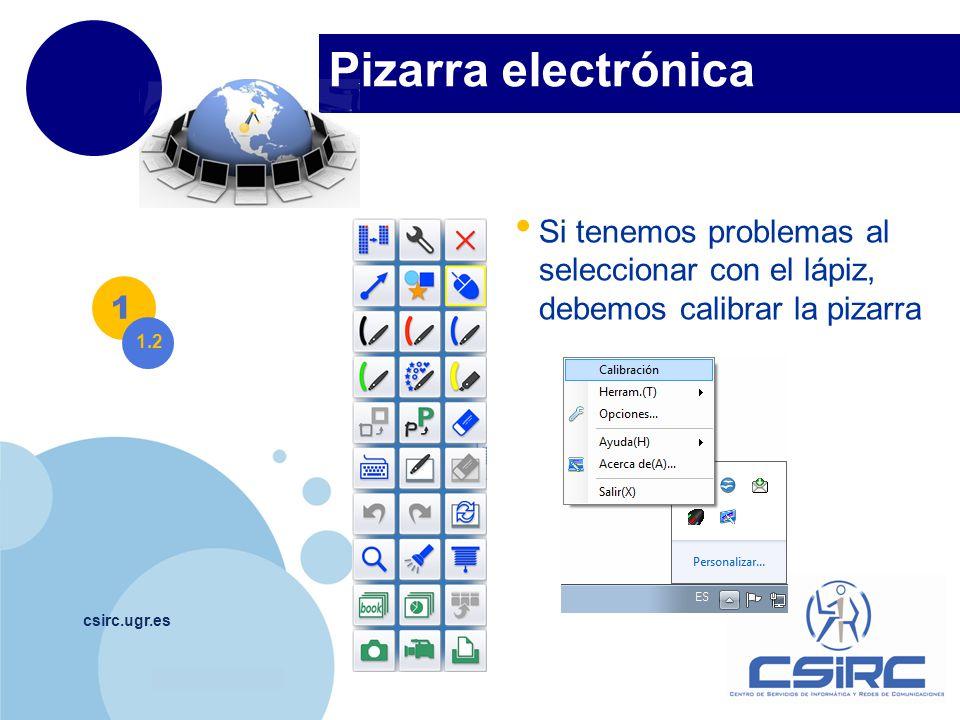 www.company.com Pizarra electrónica csirc.ugr.es 1 1.2 Si tenemos problemas al seleccionar con el lápiz, debemos calibrar la pizarra