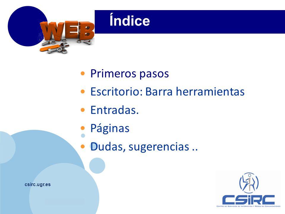 www.company.com Índice csirc.ugr.es Primeros pasos Escritorio: Barra herramientas Entradas. Páginas Dudas, sugerencias..