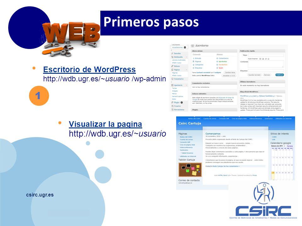 www.company.com csirc.ugr.es 1 Escritorio de WordPress http://wdb.ugr.es/~usuario /wp-admin Visualizar la pagina http://wdb.ugr.es/~usuario Primeros p