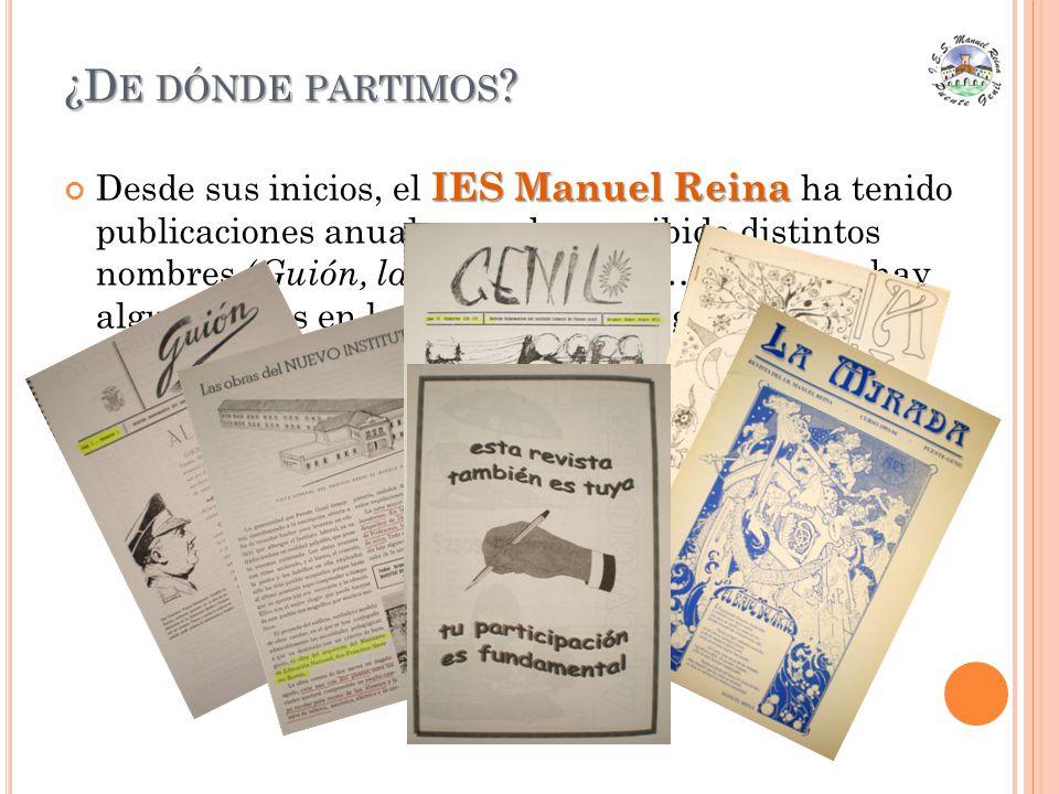 IES Manuel Reina Desde sus inicios, el IES Manuel Reina ha tenido publicaciones anuales que han recibido distintos nombres ( Guión, la mirada, Genil, …).