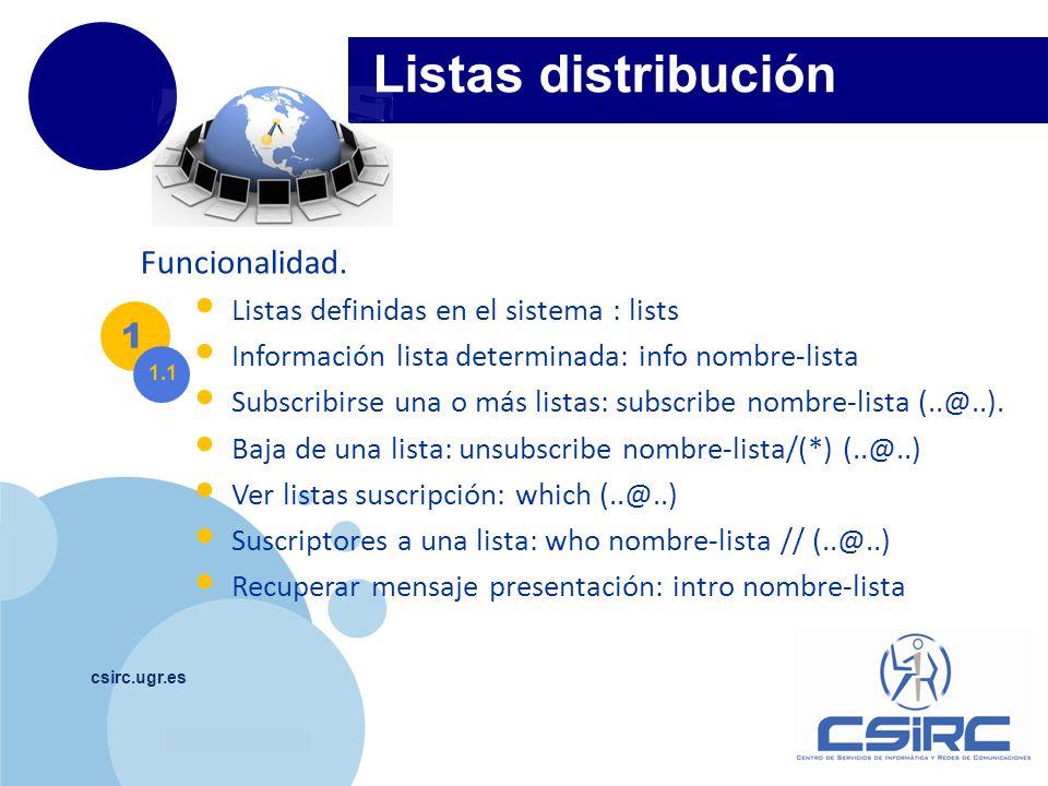 www.company.com csirc.ugr.es Listas distribución Funcionalidad. Listas definidas en el sistema : lists Información lista determinada: info nombre-list