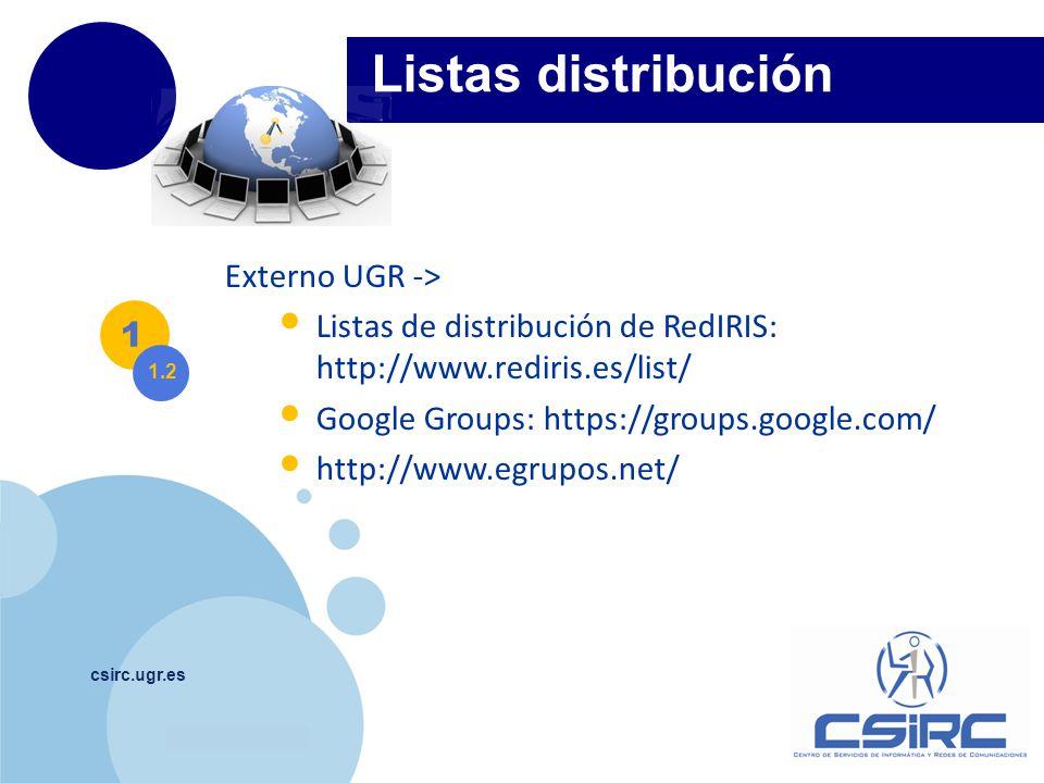 www.company.com csirc.ugr.es Listas distribución 1 1.2 Externo UGR -> Listas de distribución de RedIRIS: http://www.rediris.es/list/ Google Groups: ht