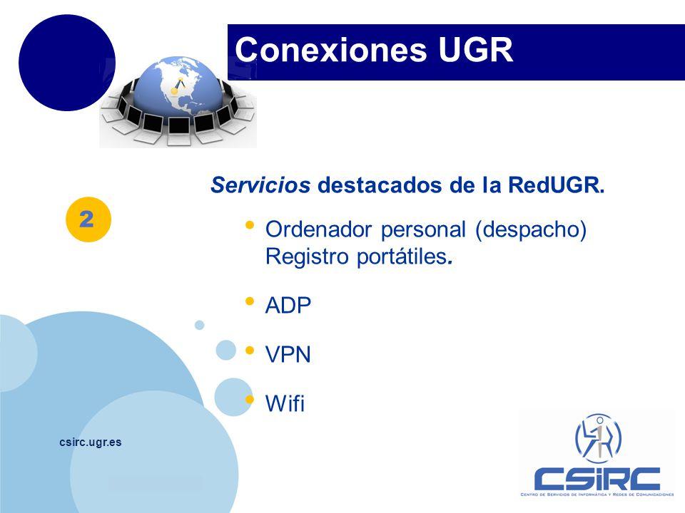 www.company.com Conexiones UGR csirc.ugr.es 2 Servicios destacados de la RedUGR. Ordenador personal (despacho) Registro portátiles. ADP VPN Wifi